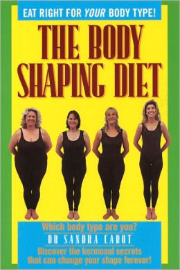 The Body Shaping Diet: Eat Right for Your Body Type!