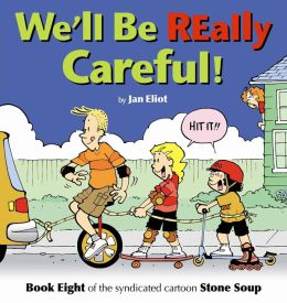 We'll Be Really Careful: Book Eight of the Syndicated Cartoon Strip Stone Soup