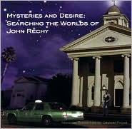 Mysteries and Desires: Searching the Worlds of John Rechy