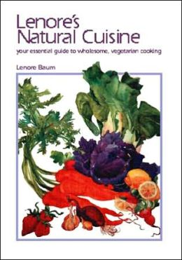 Lenore's Natural Cuisine: Your Essential Guide to Wholesome, Vegetarian Cooking