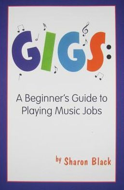 Gigs: A Beginner's Guide to Playing Music Jobs
