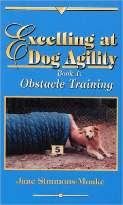 Excelling at Dog Agility: Book 1: Obstacle Training