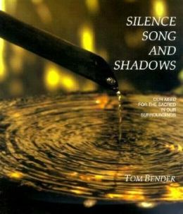 Silence, Song and Shadows: Our Need for the Sacred in Our Surroundings