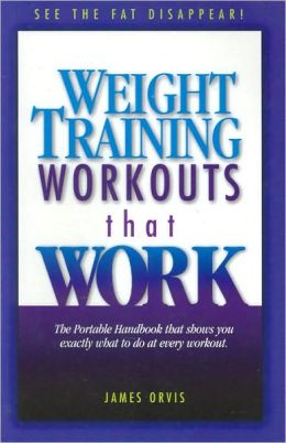 Weight Training Workouts That Work: The Portable Handbook That Shows You Exactly What to Do at Every Workout