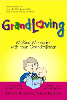 Grandloving: Making Memories with Your Grandchildren, 3rd Edition