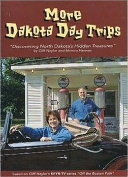 More Dakota Day Trips: Discovering North Dakota's Hidden Treasures