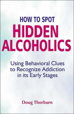How to Spot Hidden Alcoholics: Using Behavioral Clues to Recognize Addiction in it's Early Stages