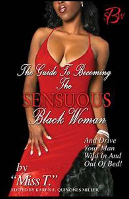 The Guide to Becoming the Sensuous Black Woman (and Drive Your Man Wild in and out of Bed!)