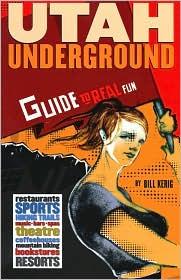 Utah Underground: Guide to Real Fun