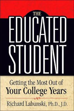 Educated Student: Getting the Most out of Your College Years