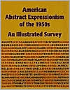 American Abstract Expressionism of the 1950s: An Illustrated Survey
