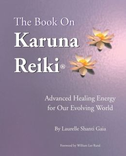 The Book on Karuna Reiki: Advanced Healing Energy for Our Evolving World