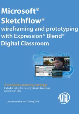 Microsoft Sketchflow: Wireframing and prototyping with Expression Blend Digital Classroom