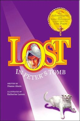 Lost in Peter's Tomb: Adventures with Sister Philomena, Special Agent to the Pope