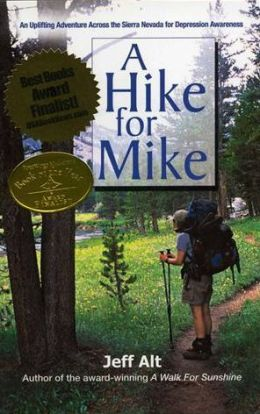A Hike For Mike: An Uplifting Adventure Across the Sierra Nevada for Depression Awareness