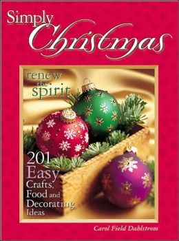 Simply Christmas: Renew the Spirit - 201 Easy Crafts, Food and Decorating Ideas