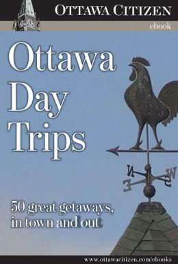 Ottawa Day Trips: 50 great getaways, in town and out