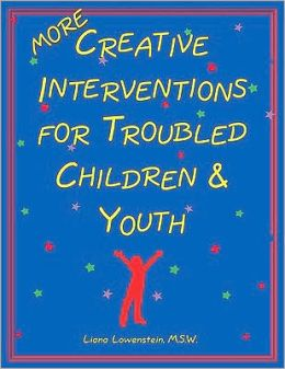More Creative Interventions for Troubled Children & Youth