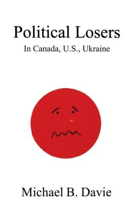 Political Losers: In Canada, U. S. , Ukraine