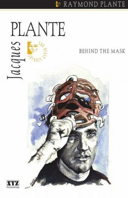Jacques Plante Behind the Mask