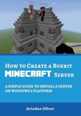 How to Create a Bukkit Minecraft Server: A Simple Guide to Install a Server on Windows 8 Platfrom