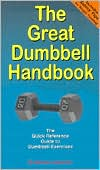 The Great Dumbbell Handbook : The Quick Reference Guide to Dumbbell Exercises