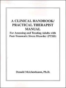 A Clinical Handbook/Practical Therapist Manual for Assessing and Treating Adults with Post-Traumatic Stress Disorder (PTSD)