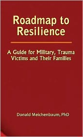 Roadmap to Resilience: A Guide for Military, Trauma Victims and Their Famlies