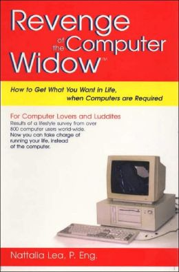 Revenge of the Computer Widow: How to Get What You Want in Life when Computer are Required