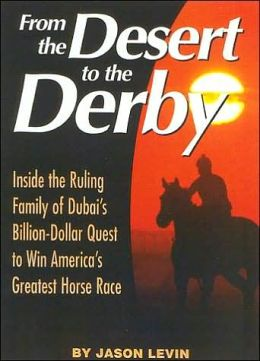 From the Desert to the Derby: Inside the Ruling Family of Dubai's Billion-Dollar Quest to Win America's Greatest Horse Race