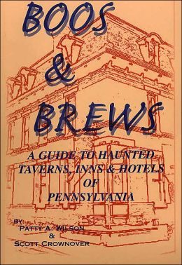 Boos and Brews: A Guide to Haunted Taverns, Inns and Hotels of Pennsylvania