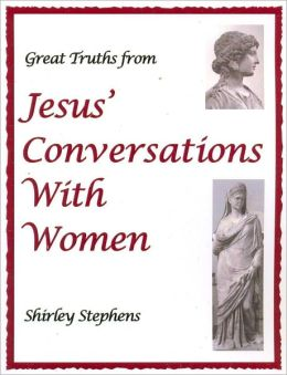 Great Truths from Jesus' Conversations With Women