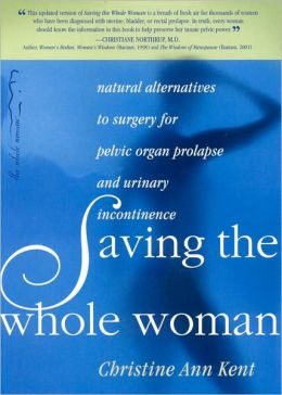 Saving the Whole Woman: Natural Alternatives to Surgery for Pelvic Organ Prolapse and Urinary Incontinence