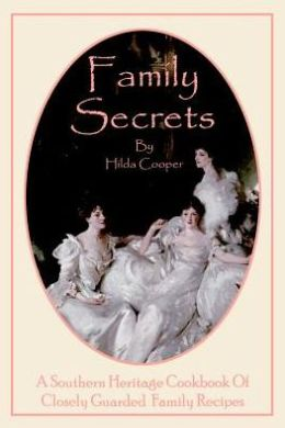 Family Secrets: A Southern Heritage Cookbook of Closely Guarded Family Recipes