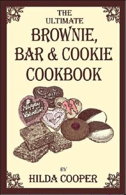Ultimate Brownie, Bar and Cookie Cookbook: Over 200 Recipes for Fudgy Brownies, Chewy Bars and Buttery Cookies