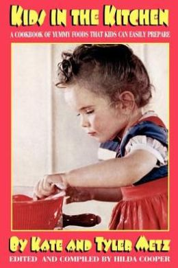 Kids in the Kitchen: A Cookbook of Yummy Foods That Kids Can Easily Prepare