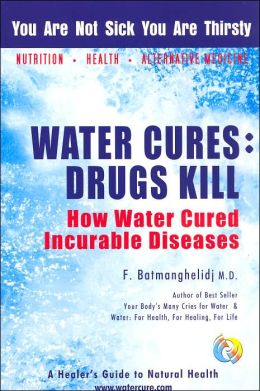 Water Cures: Drugs Kill: How Water Cured Incurable Diseases