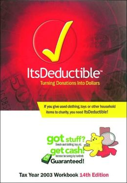 Its Deductible Tax Year 2003 Workbook: Turning Donations into Titles