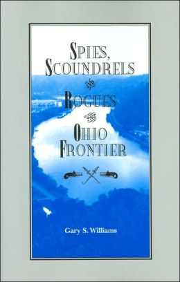 Spies Scroundrels and Rogues of the Ohio Frontier