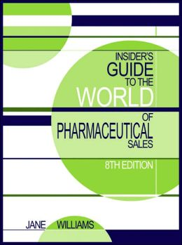 Insider's Guide to the World of Pharmaceutical Sales: 8th Edition
