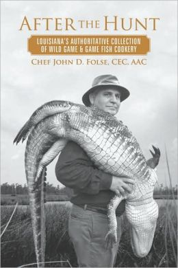 After the Hunt: Louisiana's Authoritative Collection of Wild Game Recipes
