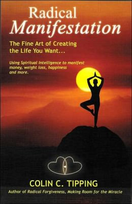 Radical Manifestation: The Fine Art of Creating the Life You Want...