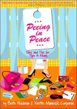 Peeing In Peace: Tales & Tips for Type A Moms