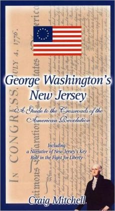 George Washington's New Jersey: A Guide to the Crossroads of the American Revolution