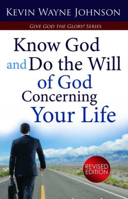 Give God The Glory! Know God And Do The Will Of God Concerning Your Life (Revised Edition)