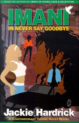 Imani in Never Say Goodbye: A Contemporarory Young Adult Novel