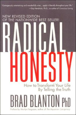 Radical Honesty (New Revised Edition): How to Transform Your Life by Telling the Truth