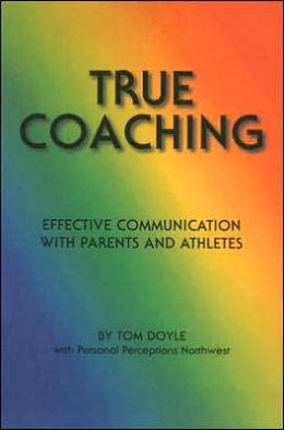 True Coaching: Effective Communication with Parents and Athletes