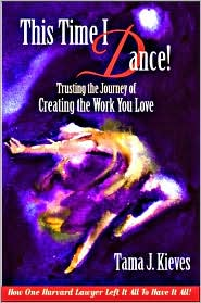 This Time I Dance: Trusting the Journey of Creating the Work You Love: How One Harvard Lawyer Left It All to Have It All