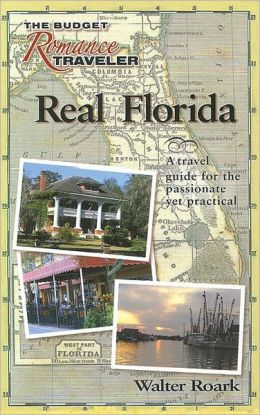 Real Florida: A Travel Guide for the Passionate Yet Practical